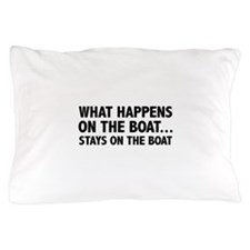 What Happens On The Boat... Pillow Case