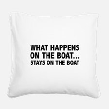 What Happens On The Boat... Square Canvas Pillow