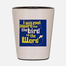 birdistheword Shot Glass