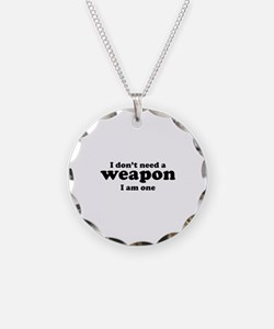 I Don't A Weapon. I Am One. Necklace