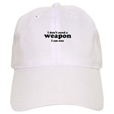 I Don't A Weapon. I Am One. Baseball Cap
