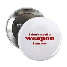 """I Don't A Weapon. I Am One. 2.25"""" Button"""