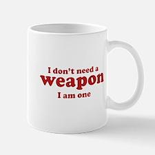 I Don't A Weapon. I Am One. Mug