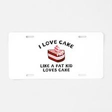I Love Cake Like A Fat Kid Loves Cake Aluminum Lic