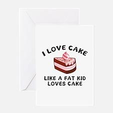 I Love Cake Like A Fat Kid Loves Cake Greeting Car