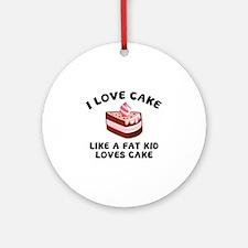 I Love Cake Like A Fat Kid Loves Cake Ornament (Ro