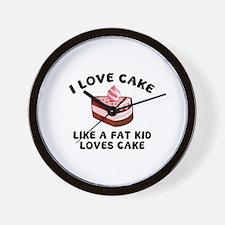 I Love Cake Like A Fat Kid Loves Cake Wall Clock