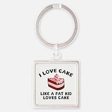 I Love Cake Like A Fat Kid Loves Cake Square Keych