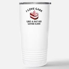 I Love Cake Like A Fat Kid Loves Cake Travel Mug