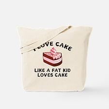 I Love Cake Like A Fat Kid Loves Cake Tote Bag