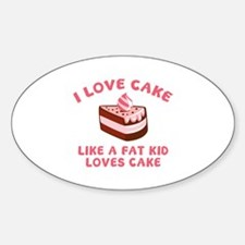 I Love Cake Like A Fat Kid Loves Cake Decal