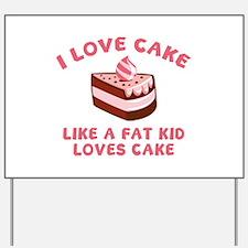 I Love Cake Like A Fat Kid Loves Cake Yard Sign