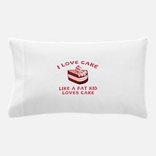 I Love Cake Like A Fat Kid Loves Cake Pillow Case
