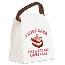 I Love Cake Like A Fat Kid Loves Cake Canvas Lunch
