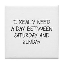 I Really Need A Day Between Saturday And Sunday Ti