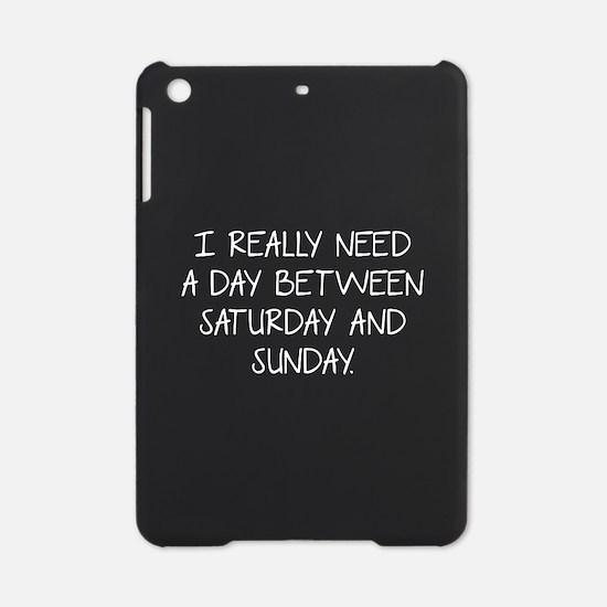 I Really Need A Day Between Saturday And Sunday iP