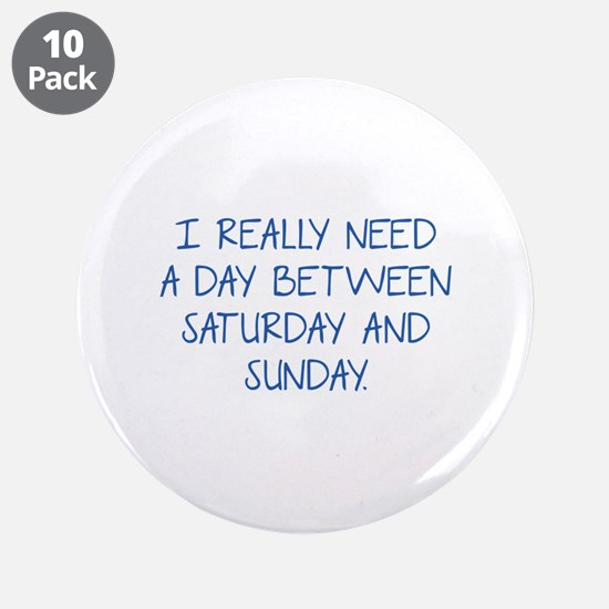 I Really Need A Day Between Saturday And Sunday 3.