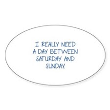 I Really Need A Day Between Saturday And Sunday St