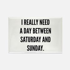 I Really Need A Day Between Saturday And Sunday Re
