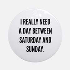 I Really Need A Day Between Saturday And Sunday Or