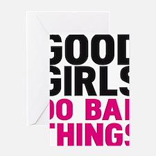 GOOD GIRLS DO BAD THING Greeting Card