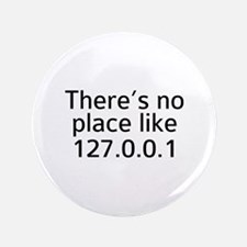 """There's No Place Like 127.0.0.1 3.5"""" Button"""