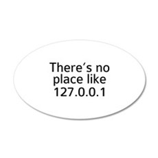 There's No Place Like 127.0.0.1 22x14 Oval Wall Pe