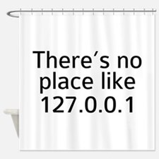 There's No Place Like 127.0.0.1 Shower Curtain