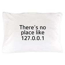 There's No Place Like 127.0.0.1 Pillow Case