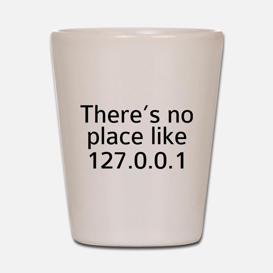 There's No Place Like 127.0.0.1 Shot Glass