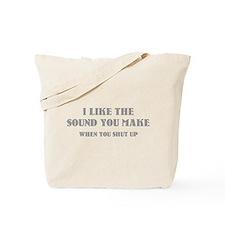 I Like The Sound You Make When You Shut Up Tote Ba