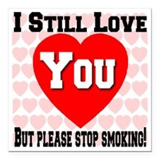 "istillloveyou_stopsmokin Square Car Magnet 3"" x 3"""