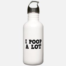 I Poop A Lot Water Bottle