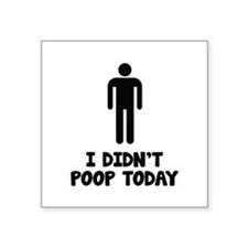 "I Didn't Poop Today Square Sticker 3"" x 3"""