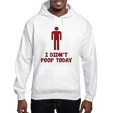 I Didn't Poop Today Hoodie