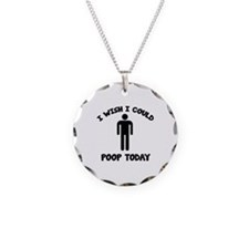 I Wish I Could Poop Today Necklace