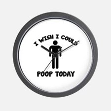 I Wish I Could Poop Today Wall Clock