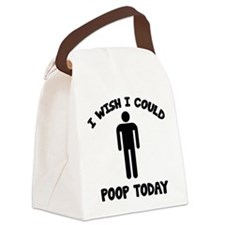 I Wish I Could Poop Today Canvas Lunch Bag