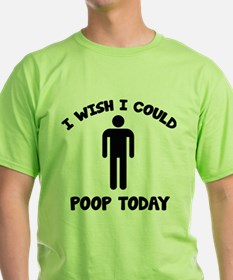 I Wish I Could Poop Today T-Shirt