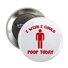 "I Wish I Could Poop Today 2.25"" Button (10 pack)"
