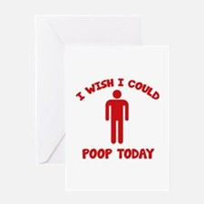 I Wish I Could Poop Today Greeting Card