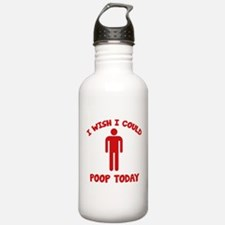 I Wish I Could Poop Today Water Bottle
