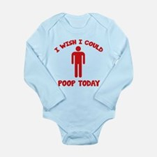 I Wish I Could Poop Today Long Sleeve Infant Bodys