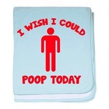 I Wish I Could Poop Today baby blanket