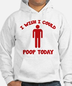 I Wish I Could Poop Today Hoodie