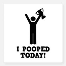 """I Pooped Today! Square Car Magnet 3"""" x 3"""""""