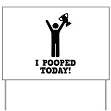 I Pooped Today! Yard Sign