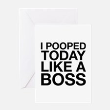 I Pooped Today Like A Boss Greeting Card