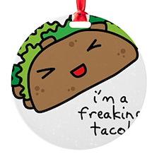 im a freaking taco Ornament