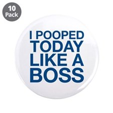 "I Pooped Today Like A Boss 3.5"" Button (10 pack)"